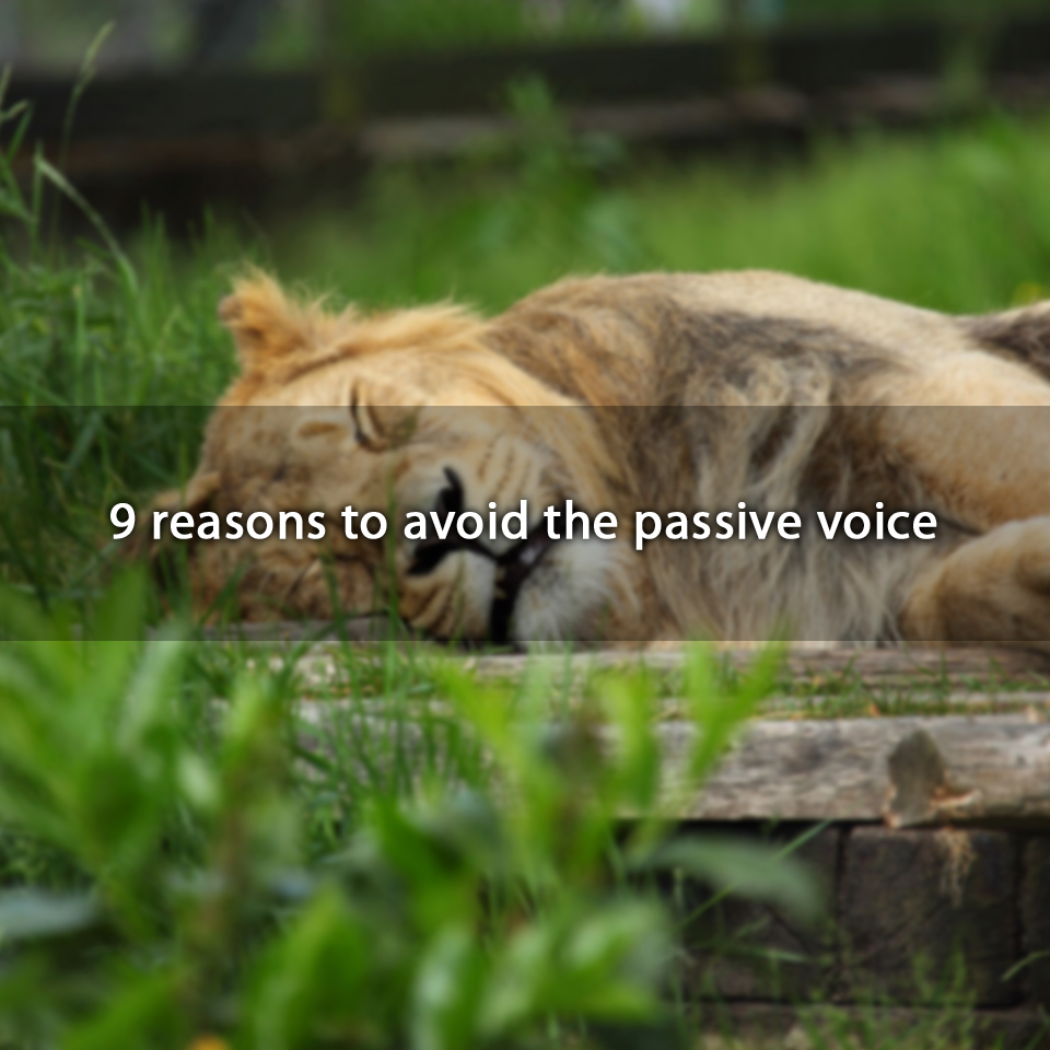 9 reasons to avoid the passive voice