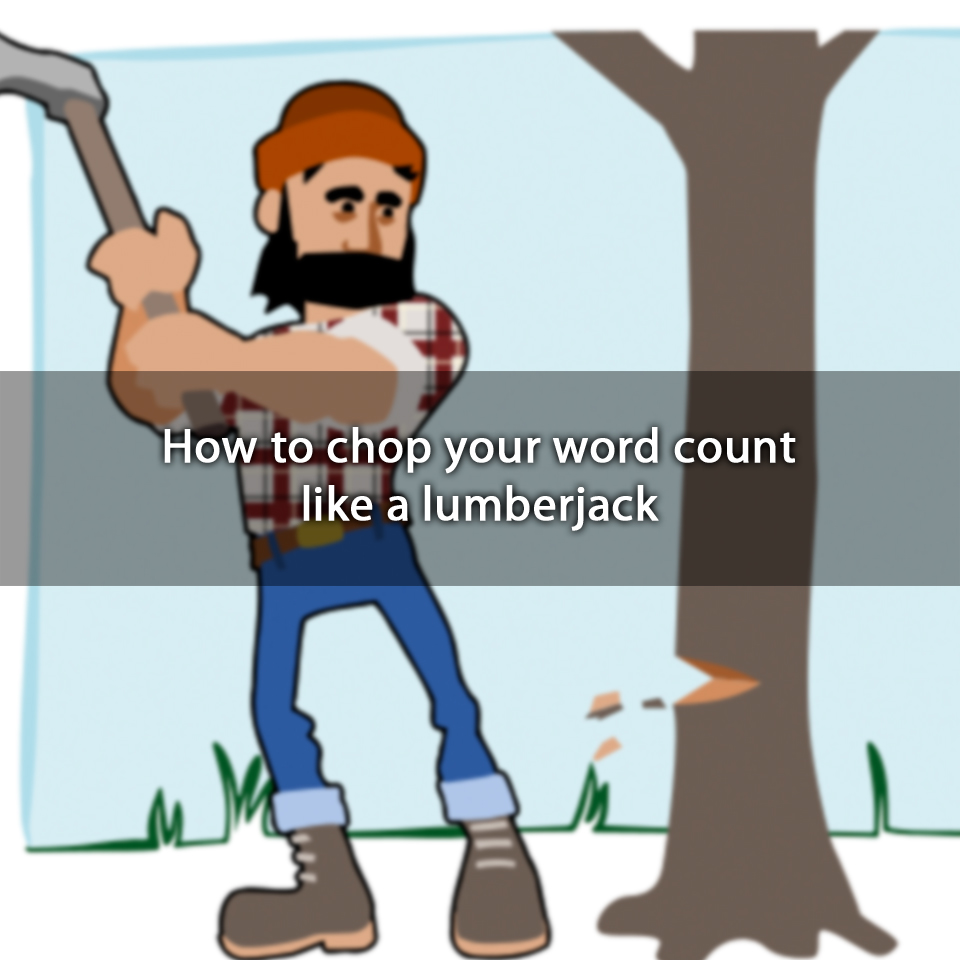 How to chop your word count like alumberjack