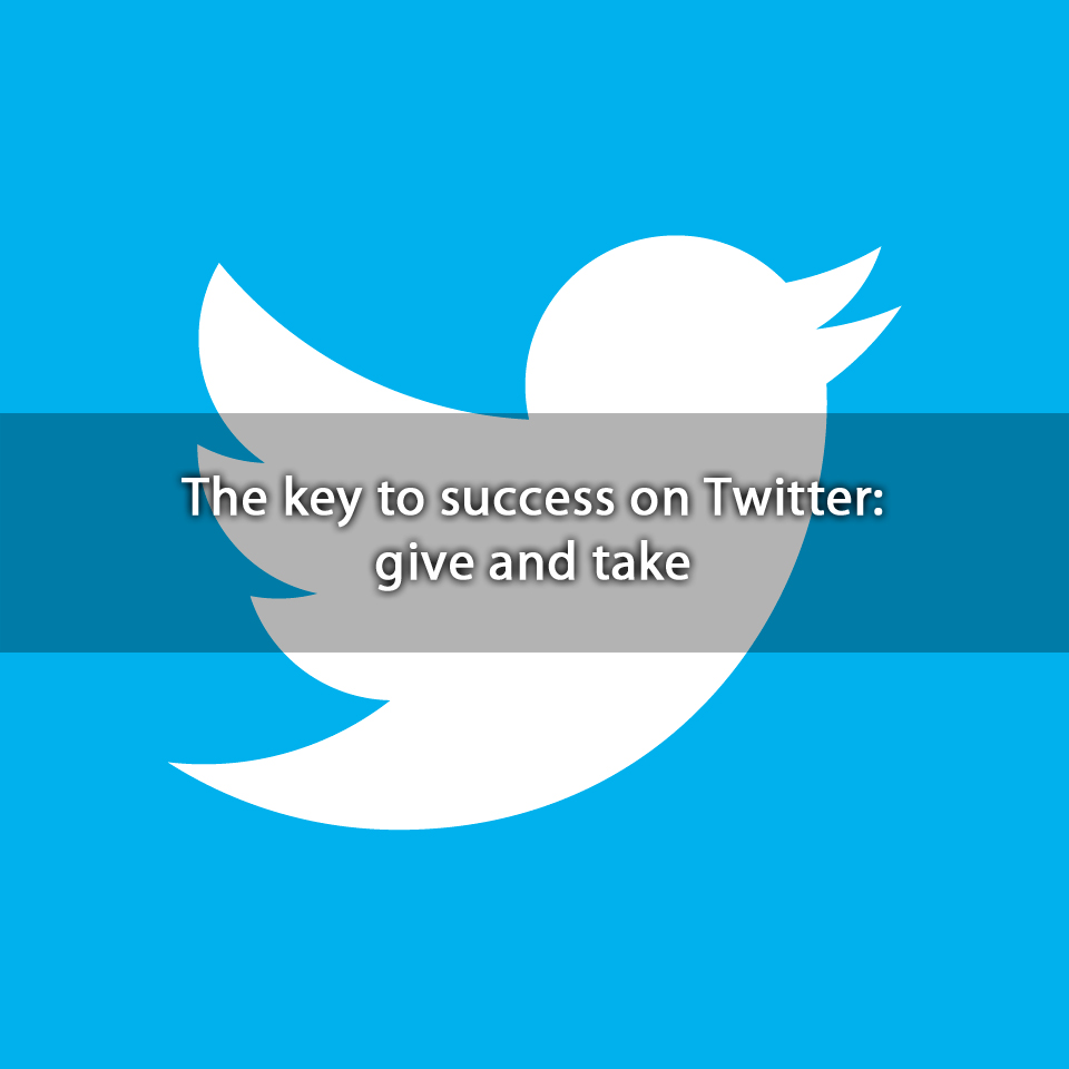 The key to success on Twitter: give and take