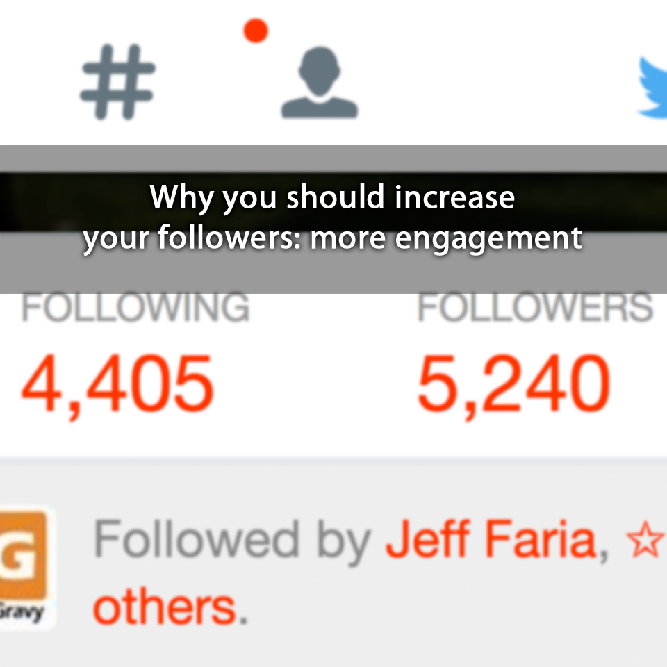 Why you should increase your followers: more engagement