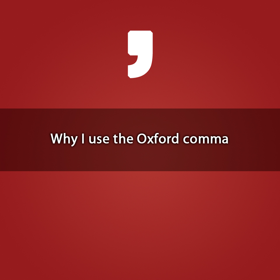 Why Iuse the Oxford comma