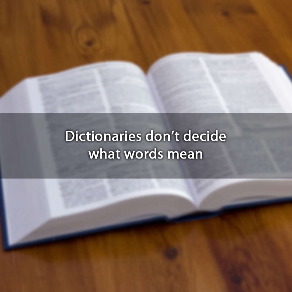Dictionaries don't decide what words mean