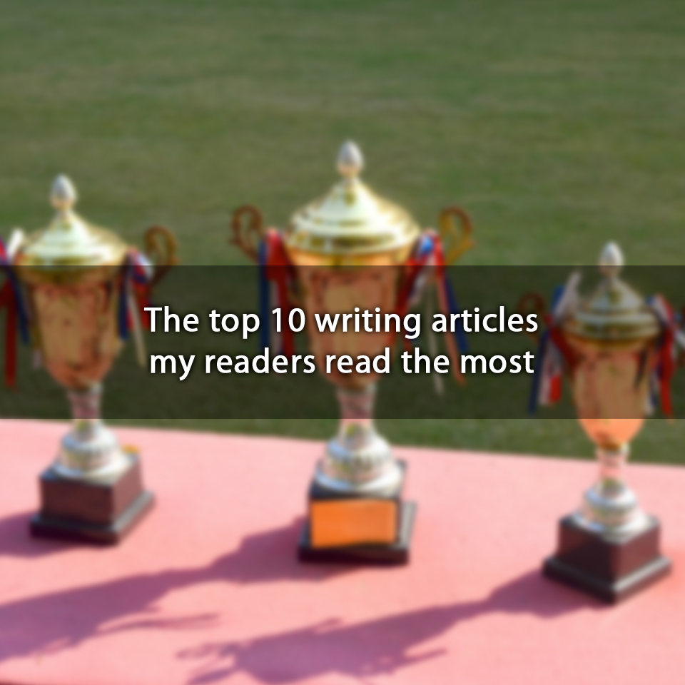 The top 10 writing articles my readers read the most