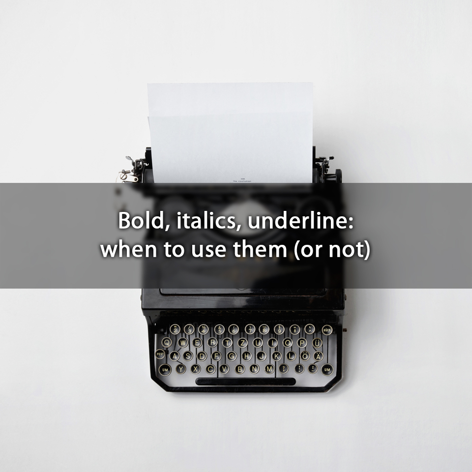 Bold, italics, underline: when to use them (or not)