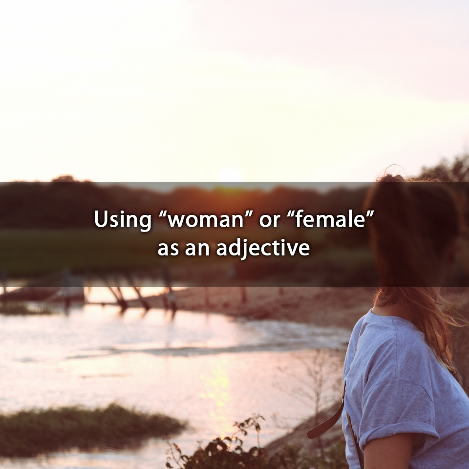 """Using """"woman"""" or """"female"""" as an adjective"""