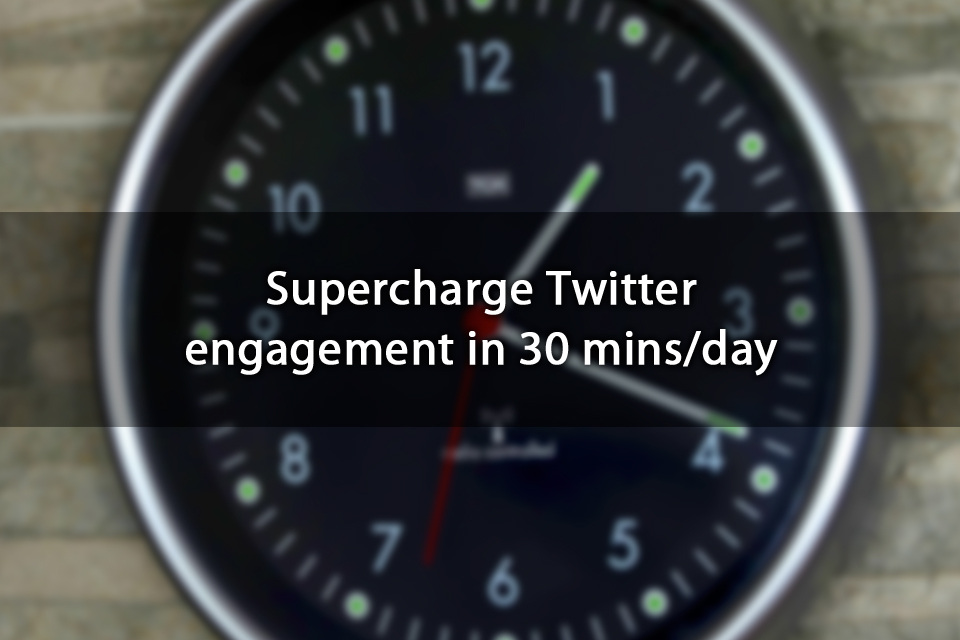 Supercharge Twitter engagement in just 30 minutes a day