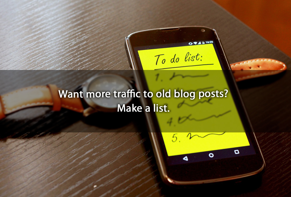 Want more traffic to old blog posts? Make a list