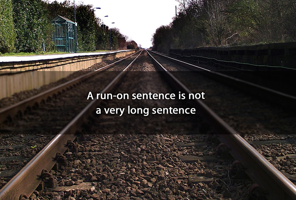 A run-on sentence is not a very long sentence