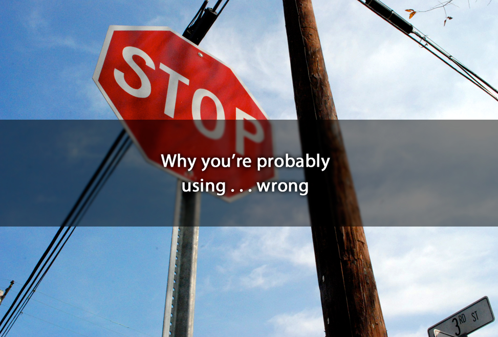 Why you're probably using … wrong