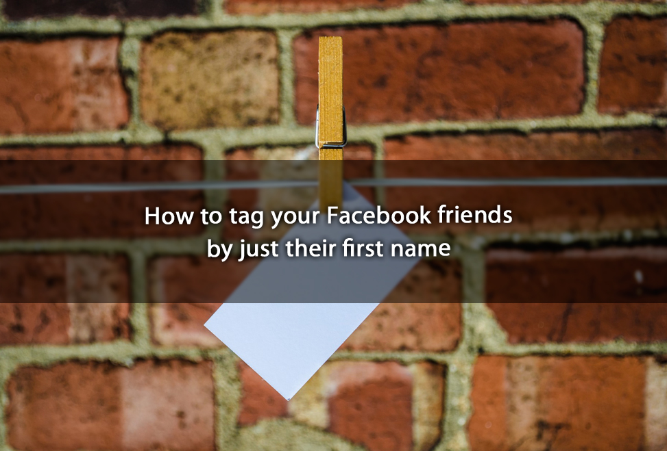 How to tag your Facebook friends by just their first name