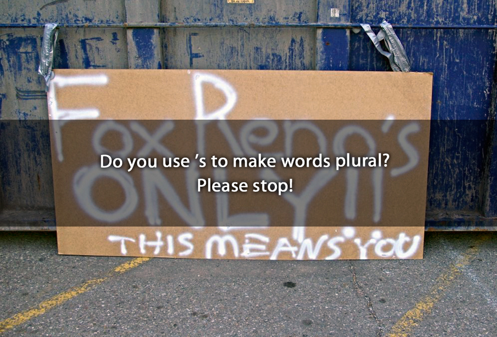 Do you use 's to make words plural? Please stop!