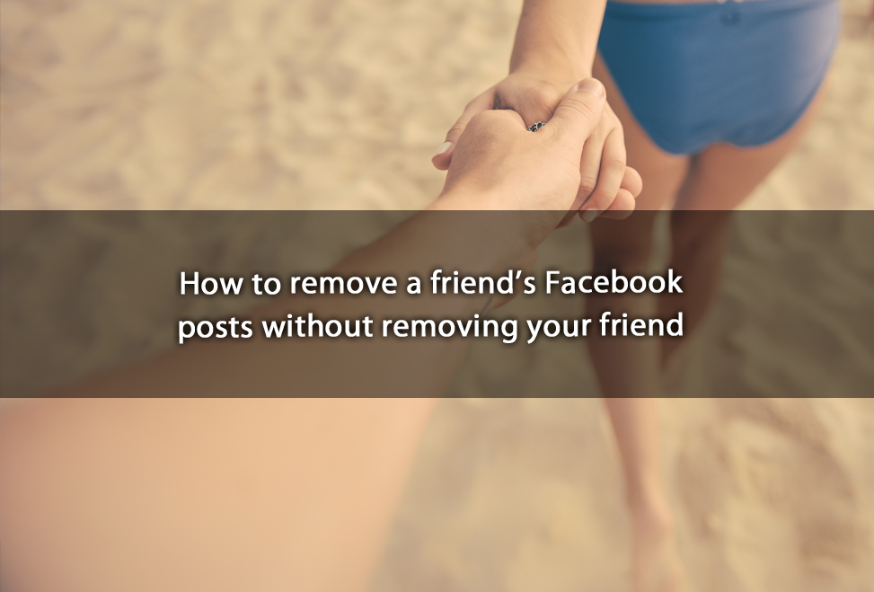 How to remove afriend's Facebook posts without removing your friend