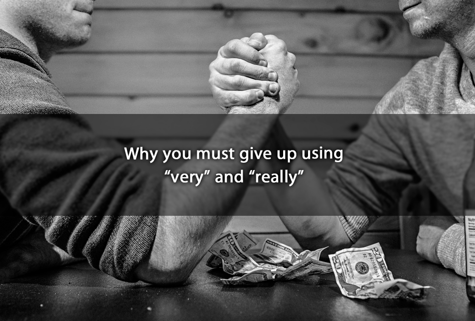 """Why you must give up using """"very"""" and """"really"""""""