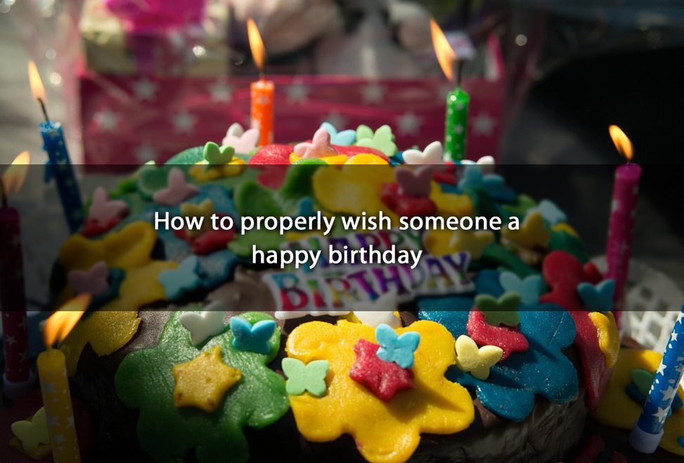 How to properly wish someone a happy birthday