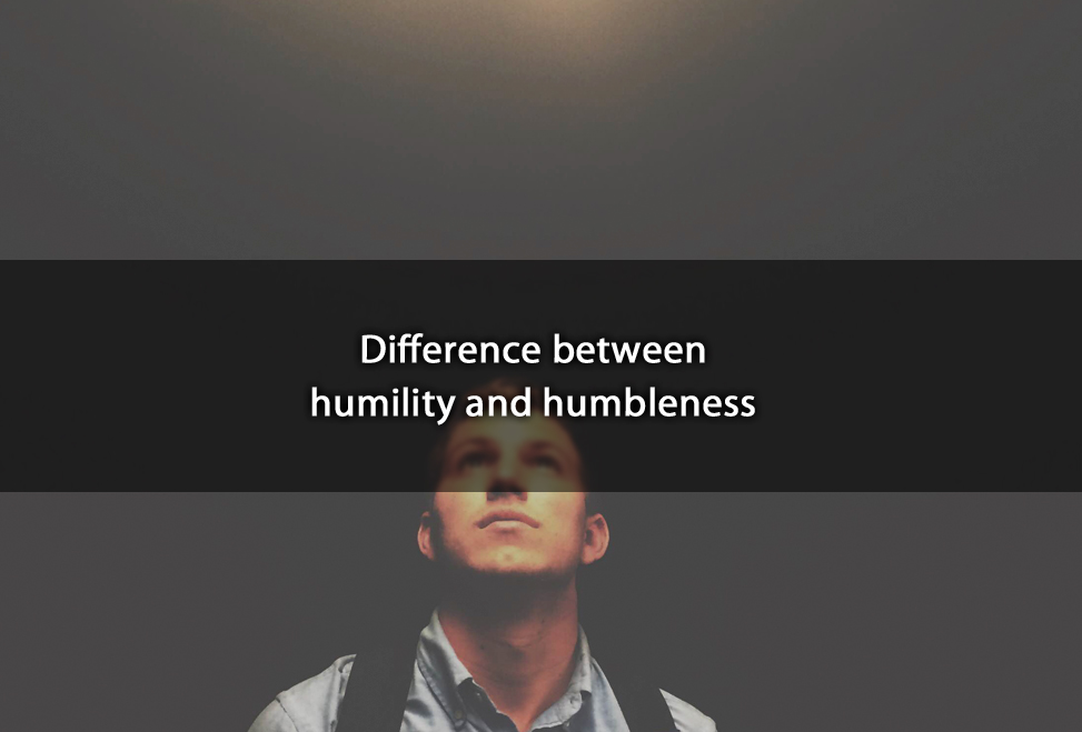 Difference between humility and humbleness
