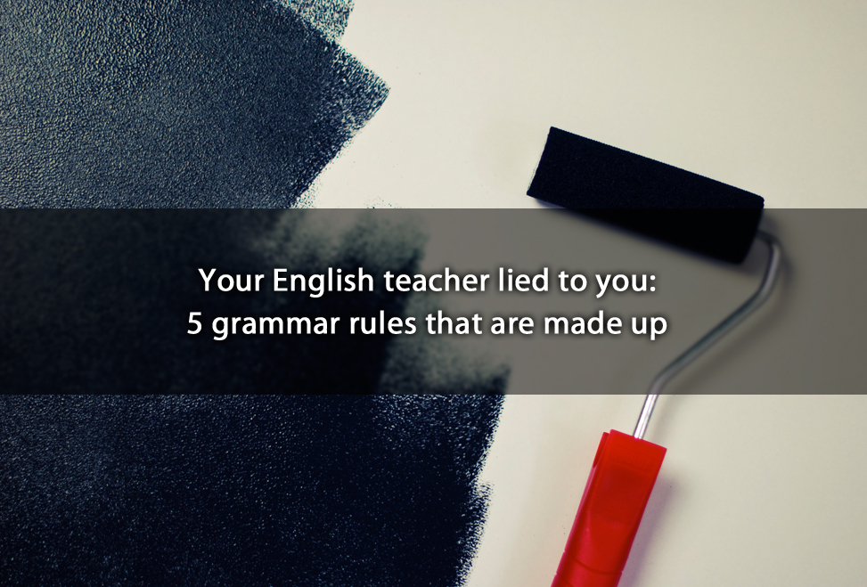 Your English teacher lied to you: 5 grammar rules that are made up