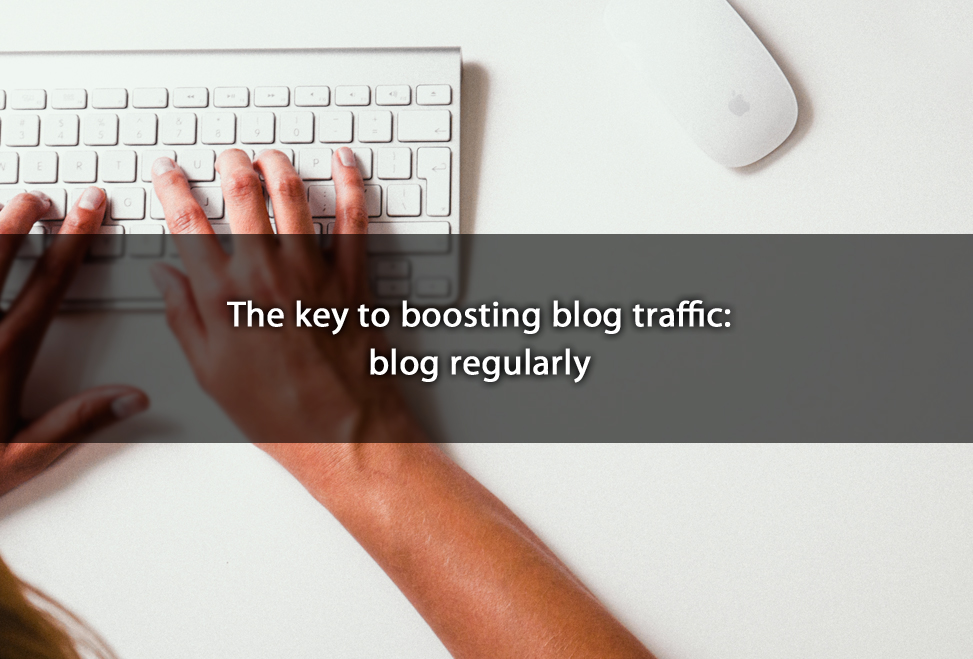 The key to boosting blog traffic: blog regularly