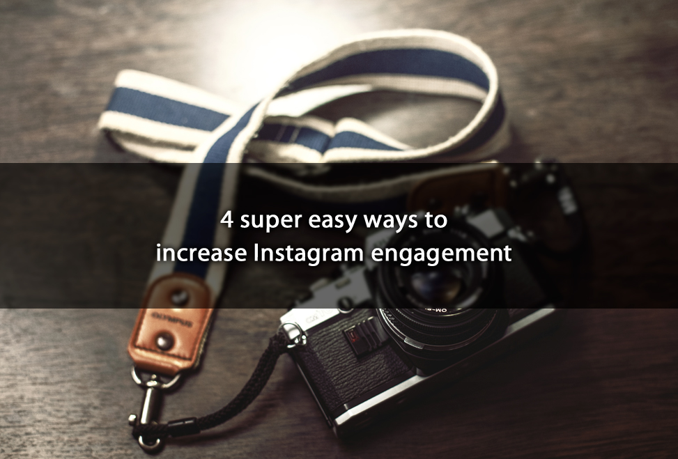 4 super easy ways to increase Instagram engagement
