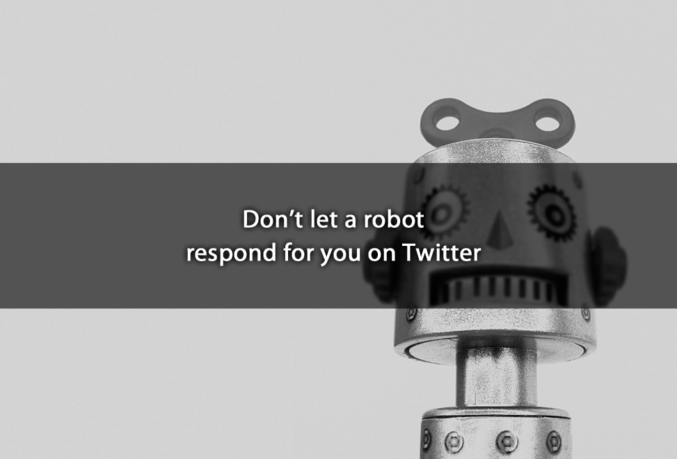 Don't let a robot respond for you on Twitter