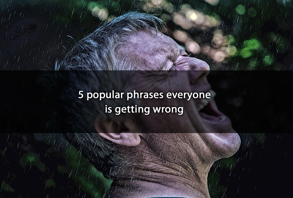 5 popular phrases everyone is getting wrong