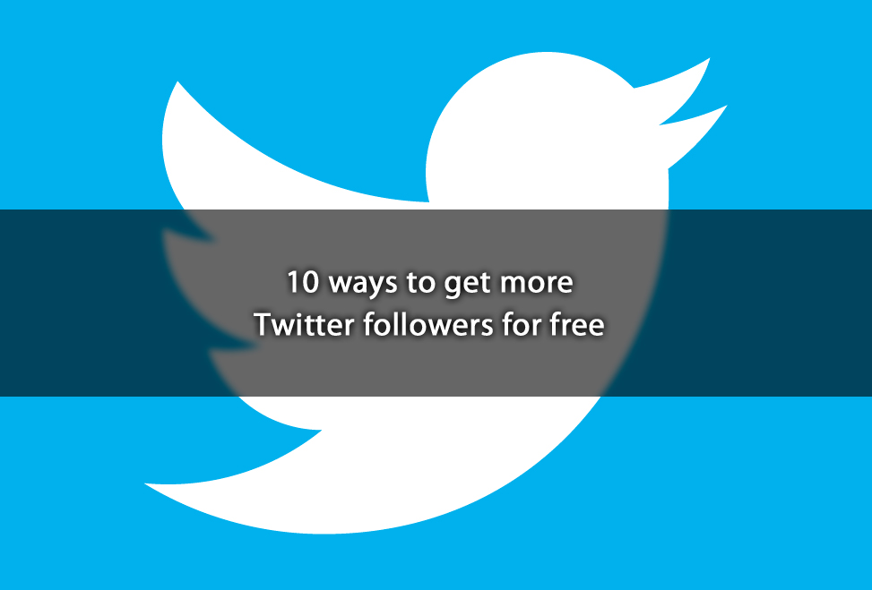 10 ways to get more Twitter followers for free