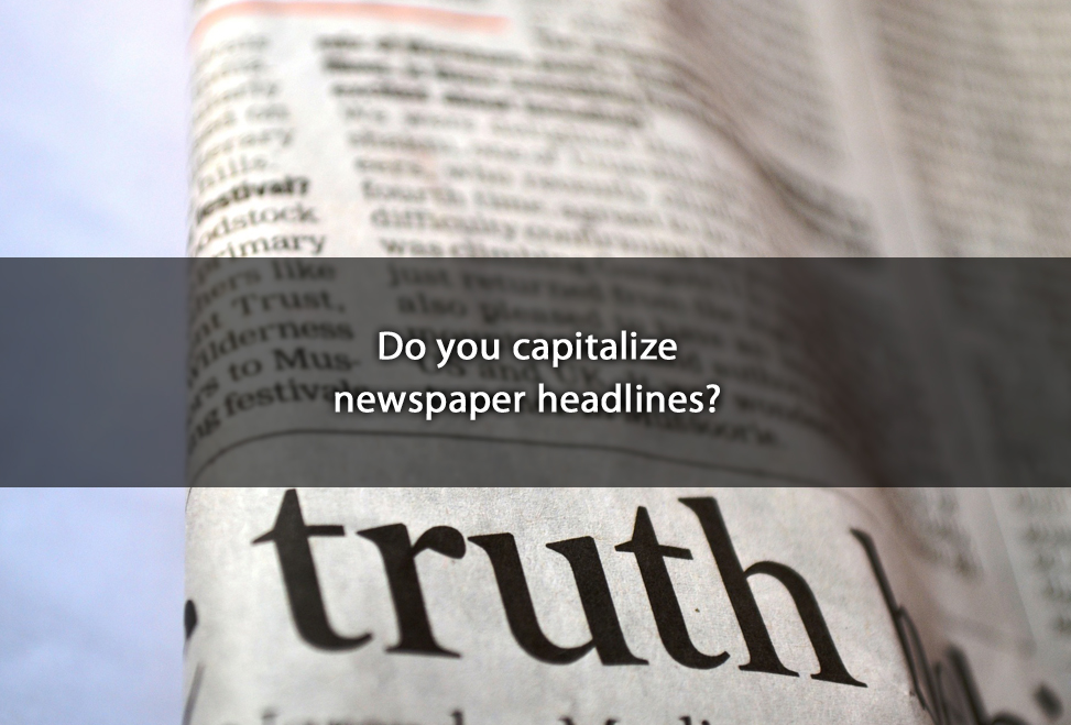 Do you capitalize newspaper headlines?