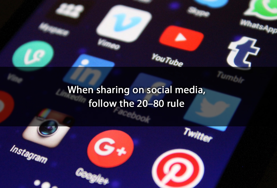 When sharing on social media, follow the 20–80 rule